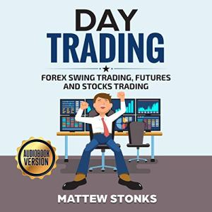 Day Trading: Forex Swing Trading, Futures and Stocks Trading audiobook cover art