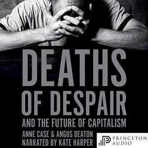 Deaths of Despair and the Future of Capitalism audiobook cover art