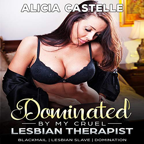Dominated by My Cruel Lesbian Therapist: Lesbian Slave, Domination & BDSM audiobook cover art