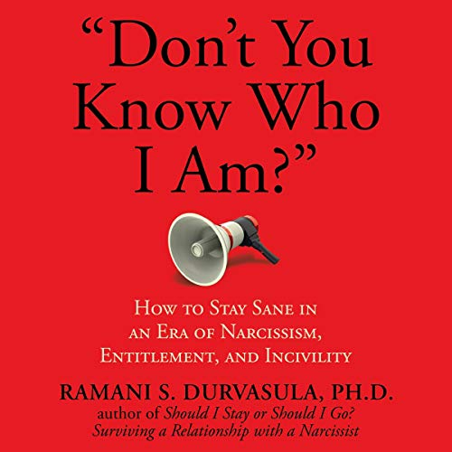"""Don't You Know Who I Am?"": How to Stay Sane in an Era of Narcissism, Entitlement, and Incivility audiobook cover art"