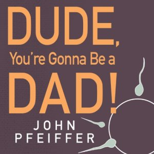 Dude, You're Gonna Be a Dad! audiobook cover art
