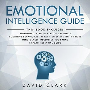 Emotional Intelligence Guide: 4 Manuscripts - Emotional Intelligence: 21- Day Guide, Cognitive Behavioral Therapy: Effective Tips & Tricks, Mindfulness audiobook cover art