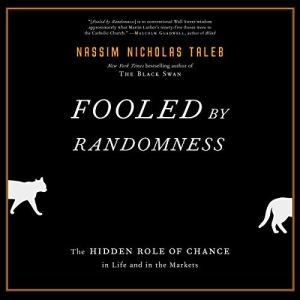 Fooled by Randomness: The Hidden Role of Chance in Life and in the Markets audiobook cover art