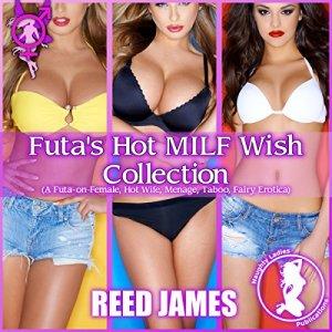Futa's Hot MILF Wish Collection (A Futa-on-Female, Hot Wife, Menage, Taboo, Fairy Erotica) audiobook cover art