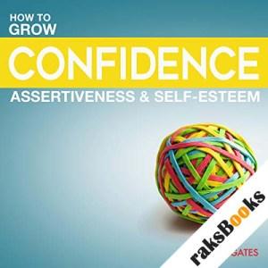Grow Your Confidence, Assertiveness & Self-Esteem audiobook cover art