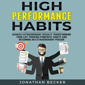 High Performance Habits: Achieve Extraordinary Results Transforming Your Life Through Powerful Habits and Becoming an Extraordinary Person audiobook cover art