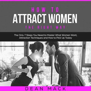 How to Attract Women the Right Way audiobook cover art