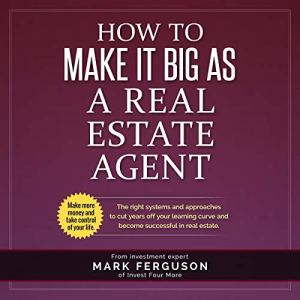How to Make It Big as a Real Estate Agent: The Right Systems and Approaches to Cut Years Off Your Learning Curve and Become Successful in Real Estate audiobook cover art
