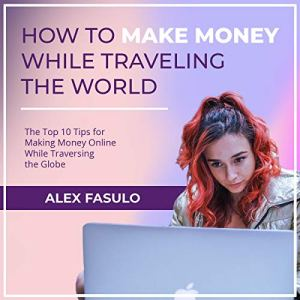 How to Make Money While Traveling the World audiobook cover art