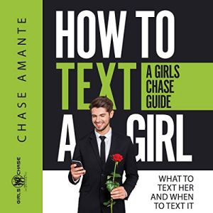 How to Text a Girl: What to Text Her and When to Text It audiobook cover art