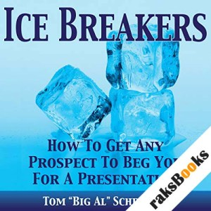 Ice Breakers! How To Get Any Prospect To Beg You For A Presentation audiobook cover art