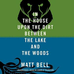 In the House upon the Dirt Between the Lake and the Woods audiobook cover art