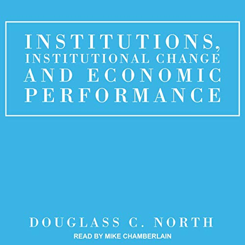 Institutions, Institutional Change and Economic Performance audiobook cover art