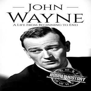 John Wayne: A Life from Beginning to End audiobook cover art