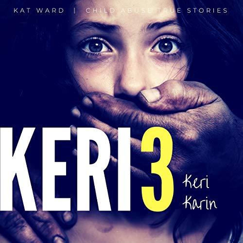 Keri 3: The Original Child Abuse True Story audiobook cover art