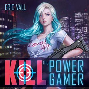Kill the Power Gamer audiobook cover art