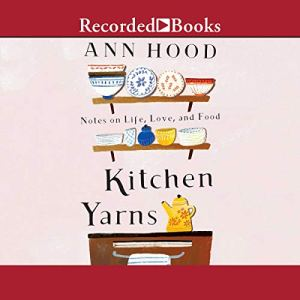 Kitchen Yarns: Notes on Life, Love, and Food audiobook cover art