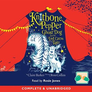 Knitbone Pepper Ghost Dog and the Last Circus Tiger audiobook cover art