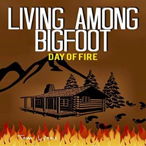 Living Among Bigfoot: Day of Fire audiobook cover art