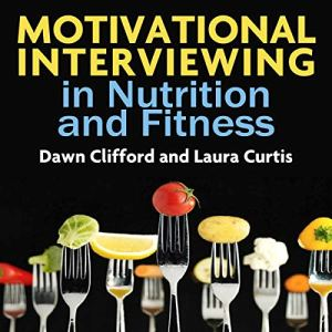 Motivational Interviewing in Nutrition and Fitness (Applications of Motivational Interviewing) audiobook cover art