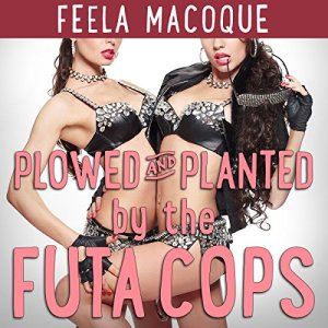 Plowed and Planted by the Futa Cops audiobook cover art