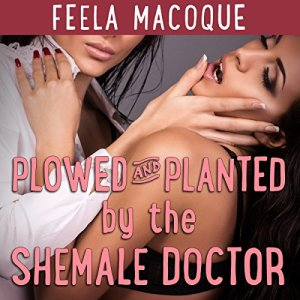Plowed and Planted by the Shemale Doctor audiobook cover art