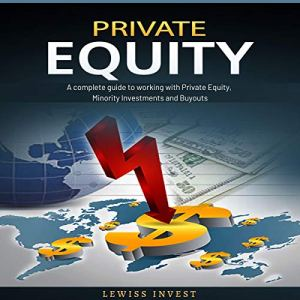 Private Equity: A Complete Guide to Working with Private Equity, Minority Investments and Buyouts audiobook cover art