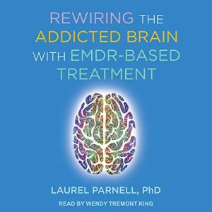 Rewiring the Addicted Brain with EMDR-Based Treatment audiobook cover art