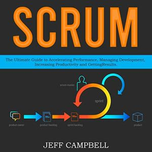 Scrum: The Ultimate Guide to Accelerating Performance, Managing Development, Increasing Productivity and Getting Results. audiobook cover art