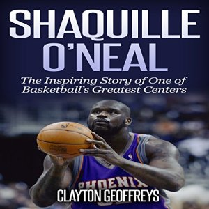 Shaquille O'Neal: The Inspiring Story of One of Basketball's Greatest Centers audiobook cover art