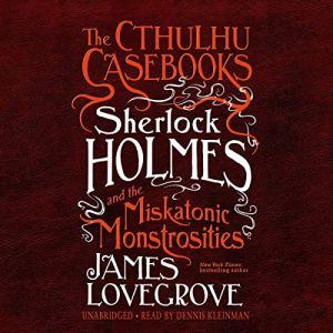 Sherlock Holmes and the Miskatonic Monstrosities audiobook cover art