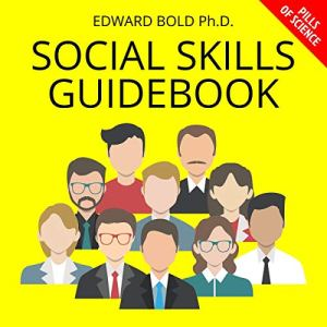 Social Skills Guidebook: A Training Workbook for Improving Self-Confidence and Self-Esteem in Communication and for Boosting Emotional Intelligence to ... Shyness, Insecurities and Social Anxiety audiobook cover art