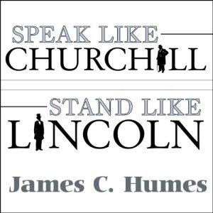 Speak Like Churchill, Stand Like Lincoln audiobook cover art