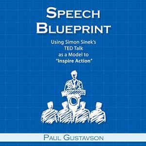 "Speech Blueprint: Using Simon Sinek's TED Talk as a Model to ""Inspire Action"" audiobook cover art"