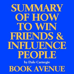 Summary of How to Win Friends and Influence People audiobook cover art