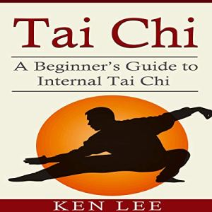 Tai Chi: A Beginner's Guide to Internal Tai Chi audiobook cover art