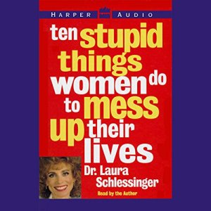 Ten Stupid Things Women Do to Mess Up Their Lives audiobook cover art