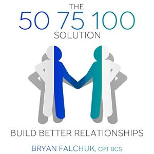 The 50 75 100 Solution: Build Better Relationships audiobook cover art