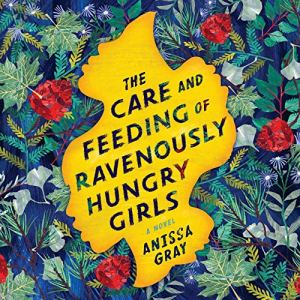 The Care and Feeding of Ravenously Hungry Girls audiobook cover art