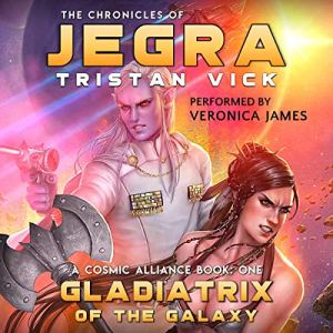 The Chronicles of Jegra: Gladiatrix of the Galaxy audiobook cover art