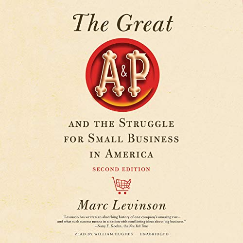 The Great A&P and the Struggle for Small Business in America, Second Edition audiobook cover art