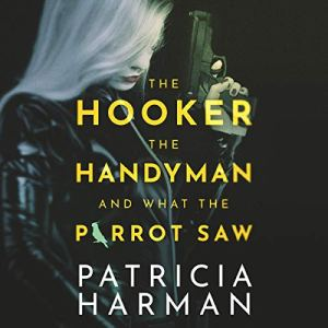 The Hooker, the Handyman, and What the Parrot Saw audiobook cover art