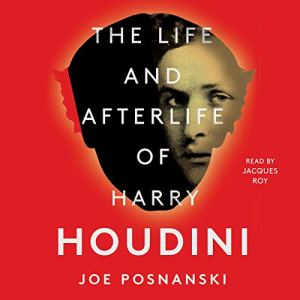 The Life and Afterlife of Harry Houdini audiobook cover art
