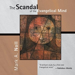 The Scandal of the Evangelical Mind audiobook cover art
