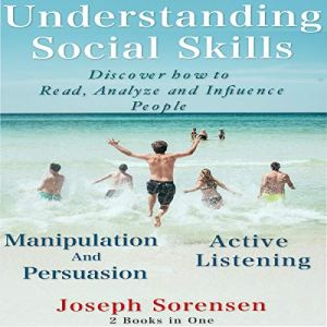 Understanding Social Skills: Discover How to Read, Analyze and Influence People audiobook cover art