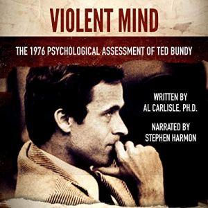 Violent Mind: The 1976 Psychological Assessment of Ted Bundy audiobook cover art