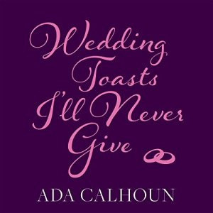 Wedding Toasts I'll Never Give audiobook cover art