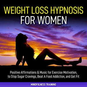 Weight Loss Hypnosis for Women: Positive Affirmations & Music for Exercise Motivation, to Stop Sugar Cravings, Beat a Food Addiction, and Get Fit (Law ... Weight Loss Affirmations Guided Meditation) audiobook cover art