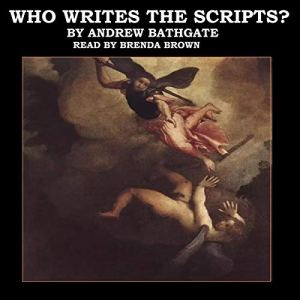 Who Writes The Scripts audiobook cover art