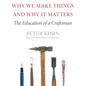 Why We Make Things and Why It Matters audiobook cover art